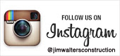 Follow Us on Instagram - Jim Walters Construction